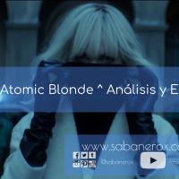 Atómica / Atomic Blonde ^ Análisis y Explicación