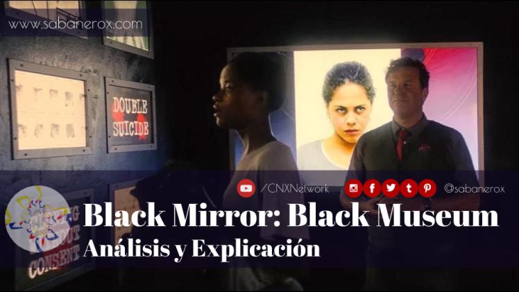 black mirror black museum analisis explicacion