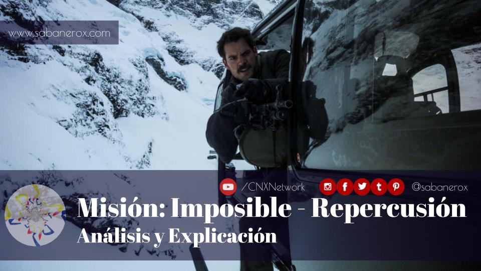 mision imposible repercusion fallout analisis explicacion