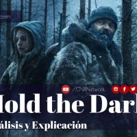 Hold the Dark ^ Análisis y Explicación